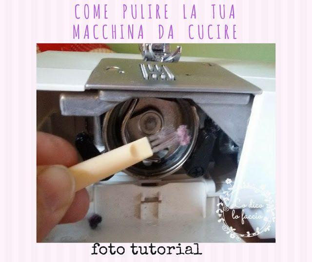 Come pulire la macchina da cucire [foto-tutorial]   Lo Dico, lo Faccio