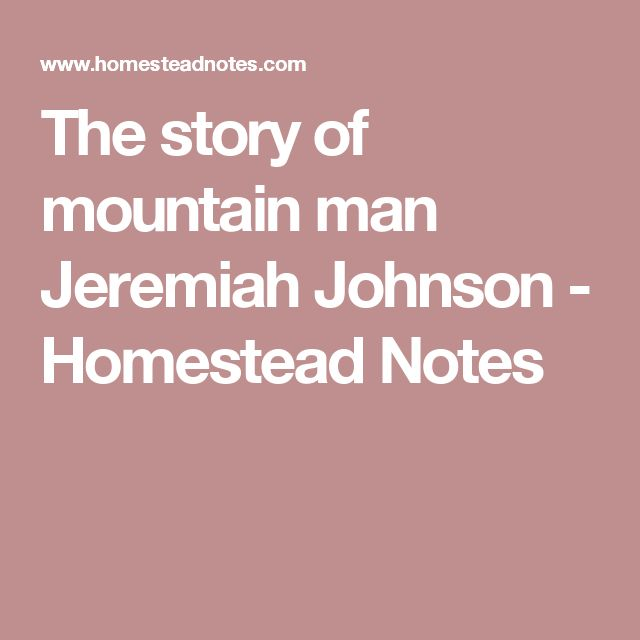 The story of mountain man Jeremiah Johnson - Homestead Notes