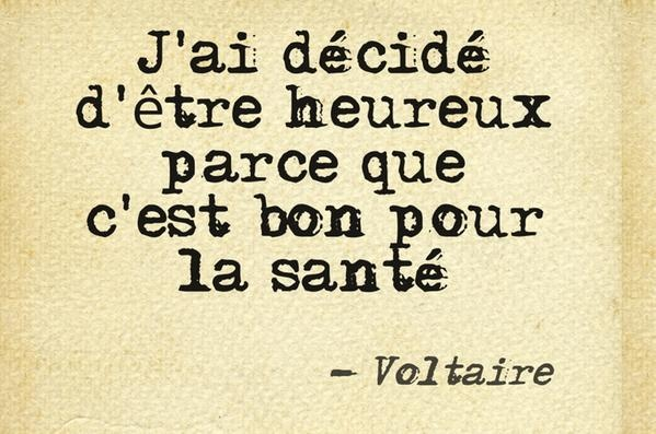 """""""I have decided to be happy because it's good for my health."""" ~ Voltaire (Brilliant! And true! So true!)"""