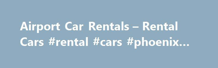 Airport Car Rentals – Rental Cars #rental #cars #phoenix #airport http://renta.nef2.com/airport-car-rentals-rental-cars-rental-cars-phoenix-airport/  #cheap cars for rent # Top Sites Tags List airportrentals.us Airport Car Rentals Rental Cars | Great Rates, Discounts Cheap Rent A Car Car rental, Rental cars, Rental car, Car rentals, Cheap car rental, Rental deals, Airport car rental, Car rental rates, Car rental deals, Cheap car rentals, Rental specials, Car rental coupons, cheap car rental…