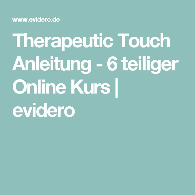 Therapeutic Touch Anleitung - 6 teiliger Online Kurs | evidero