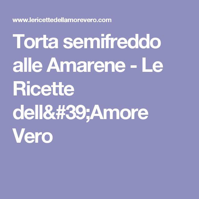 Torta semifreddo alle Amarene - Le Ricette dell'Amore Vero