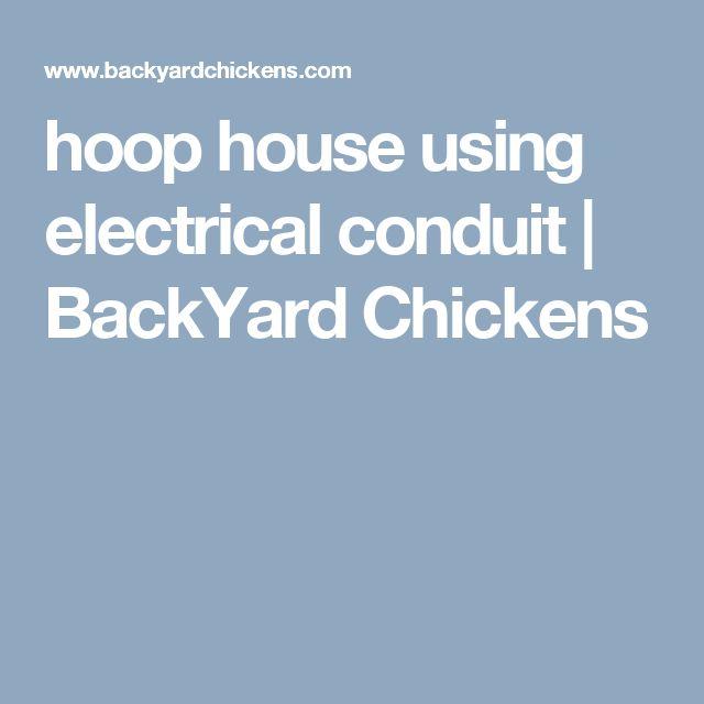 hoop house using electrical conduit   BackYard Chickens