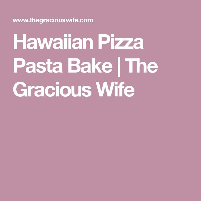 Hawaiian Pizza Pasta Bake | The Gracious Wife