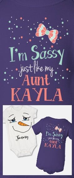 Sassy Like My Aunt - Fun Whimsical Baby Gift Ideas. Personalized. See Your Custom Work On Screen Before You Order.