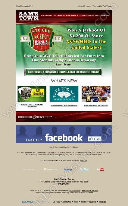 Company:    Sam's Town Hotel & Gambling Hall, Tunica   Subject:    More Chances to Win             INBOXVISION is a global database and email gallery of 1.5 million B2C and B2B promotional emails and     newsletter templates, providing email design ideas and email marketing intelligence http://www.inboxvision.com/blog