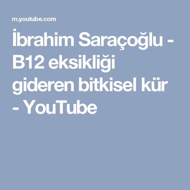 İbrahim Saraçoğlu - B12 eksikliği gideren bitkisel kür - YouTube