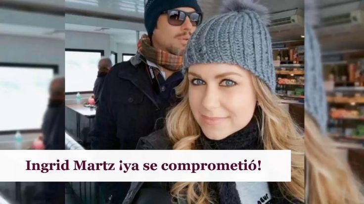 Ingrid Martz ¡ya se comprometió!