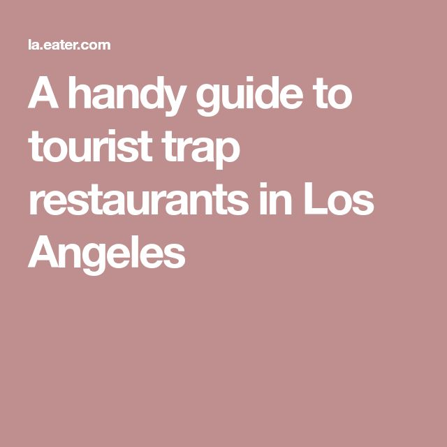 A handy guide to tourist trap restaurants in Los Angeles