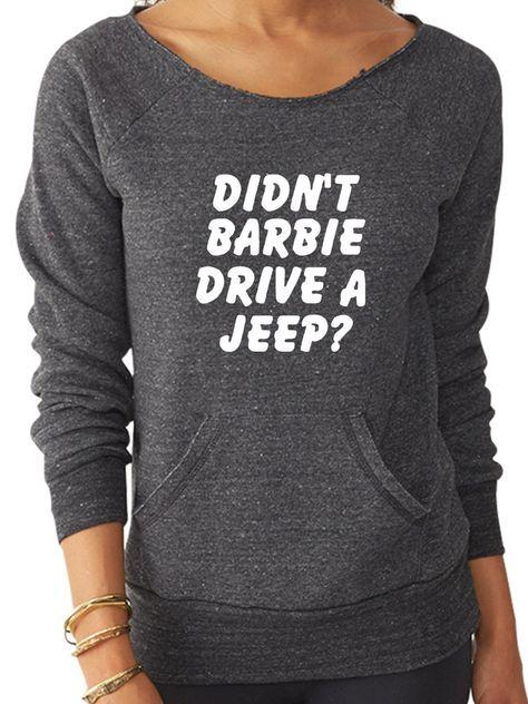 Didn't Barbie Drive a Jeep? Gray Eco Fleece Sweatshirt Jeep Girl Sweatshirt Jeep Girl Shirt by FitGirlClothing on Etsy https://www.etsy.com/listing/252632600/didnt-barbie-drive-a-jeep-gray-eco