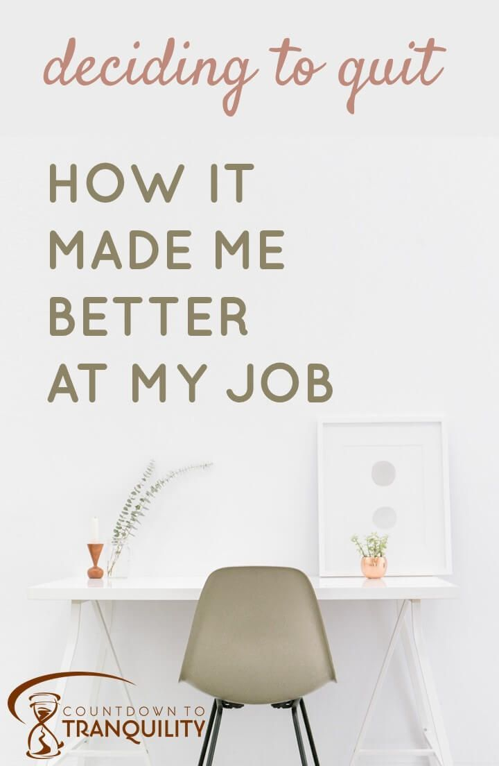 Deciding to quit how it made me better at my job job