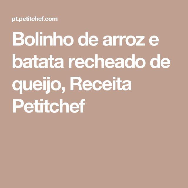 Bolinho de arroz e batata recheado de queijo, Receita Petitchef