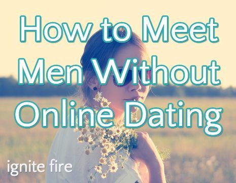 How to fine a man without online dating