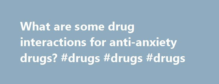 What are some drug interactions for anti-anxiety drugs? #drugs #drugs #drugs http://wisconsin.remmont.com/what-are-some-drug-interactions-for-anti-anxiety-drugs-drugs-drugs-drugs/  # What are some drug interactions for anti-anxiety drugs? Benzodiazepines Alprazolam increases blood levels of the antidepressants imipramine and desipramine. Alprazolam may also interact with some calcium channel blockers and with grapefruit juice. Carbamazepine decreases blood levels of alprazolam. Combining…