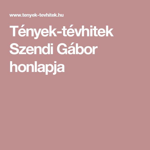 Tények-tévhitek Szendi Gábor honlapja