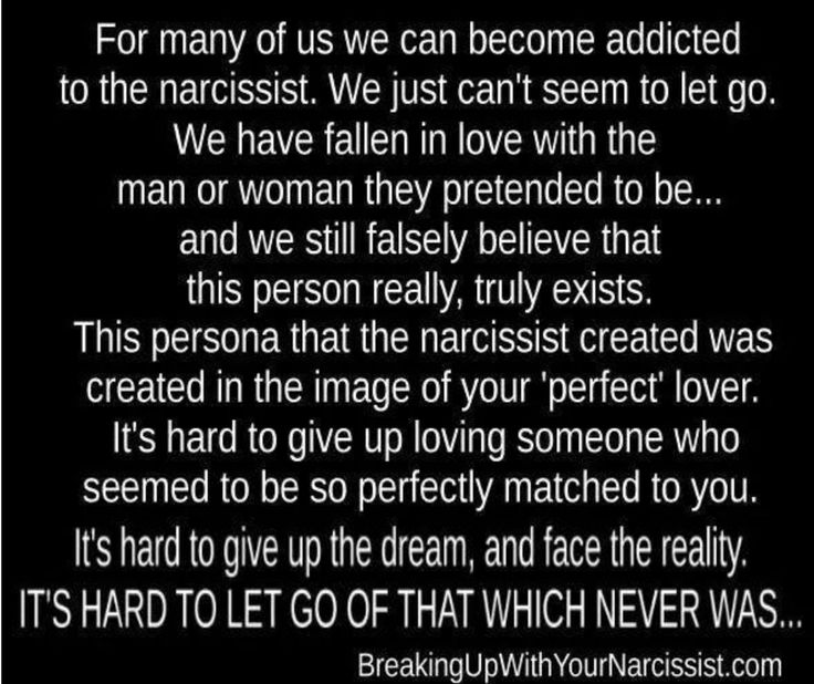 it's hard to let go of that which never was...we became addicted to the person we 'thought' they were, not who they became...