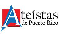 Ateístas de Puerto Rico  Una organización educativa 501(c)(3), sin fines de lucro que busca principalmente promover y educar sobre el ateísmo y secularismo en Puerto Rico