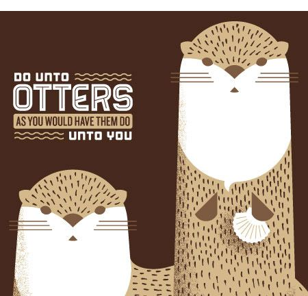 """""""Do unto otters and you would have them  do unto you."""" Adorable!"""
