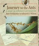 Journey to the Ants: A Story of Scientific Exploration by Bert Hölldobler and Edward O. Wilson