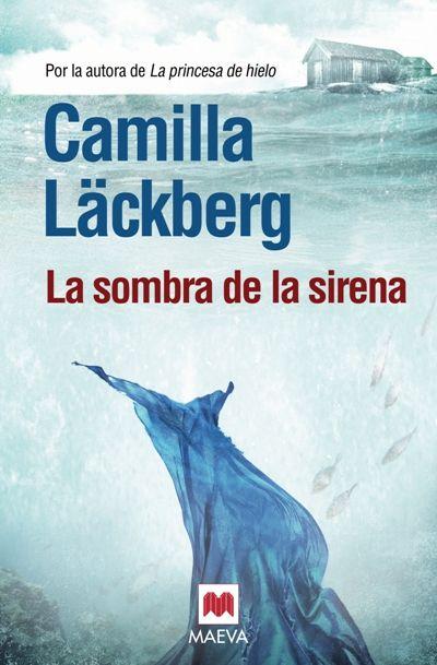 Camila Läckberg: La sombra de la sirena.  Sexta novela de la serie del matrimonio formado por Erika Falck y Patrick Hedström