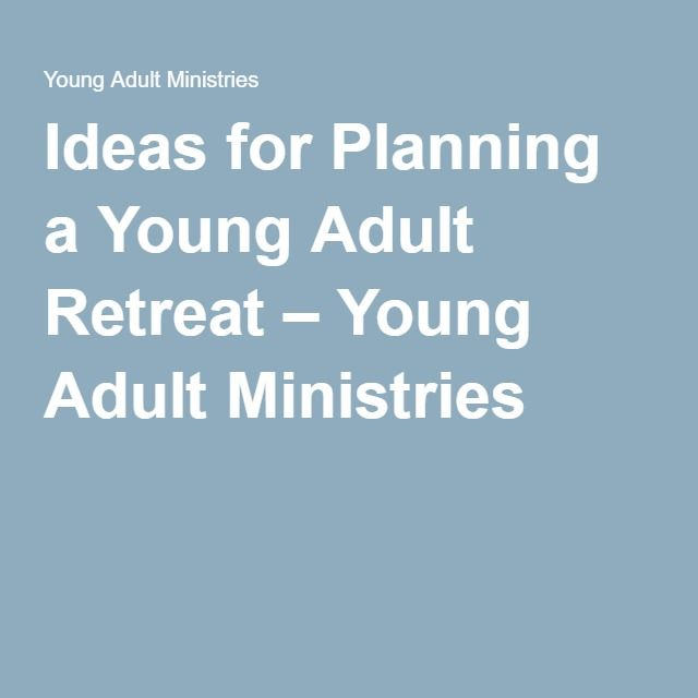 Ideas for Planning a Young Adult Retreat – Young Adult Ministries                                                                                                                                                                                 More