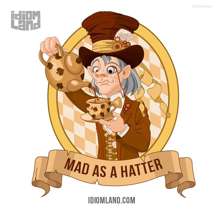 """""""Mad as a hatter"""" means """"completely insane"""".  Example: If the prime minister…"""