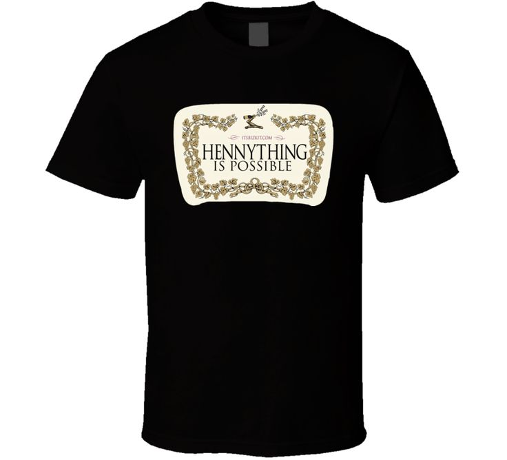 Hennything is Possible. Hennessy Alcohol Cognac, Brandy T Shirt