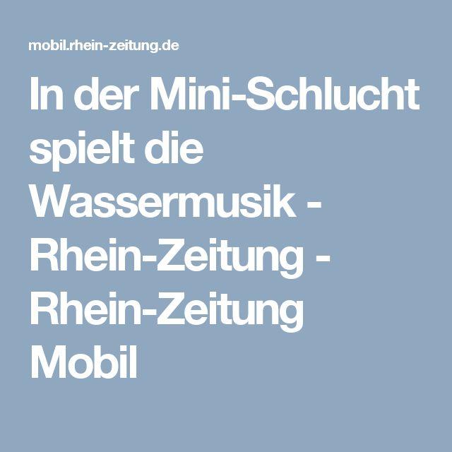 In der Mini-Schlucht spielt die Wassermusik - Rhein-Zeitung - Rhein-Zeitung Mobil