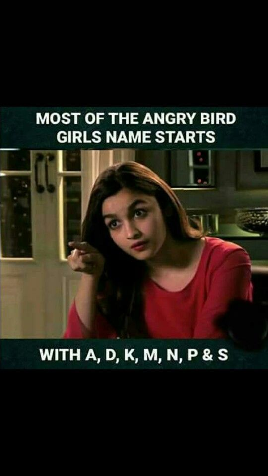 I'm an angry girl and many call me angry bird too..!!  lol