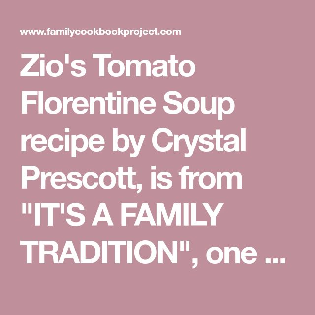 "Zio's Tomato Florentine Soup recipe by Crystal Prescott, is from ""IT'S A FAMILY TRADITION"", one of the cookbooks created at FamilyCookbookProject.com. Family cookbooks are an important way to preserve our mealtime traditions for future generations with individual printed recipes or your own professionally printed cookbook."