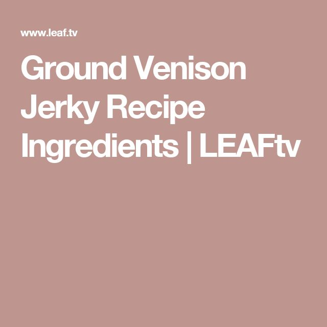 Ground Venison Jerky Recipe Ingredients | LEAFtv