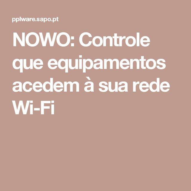 NOWO: Controle que equipamentos acedem à sua rede Wi-Fi