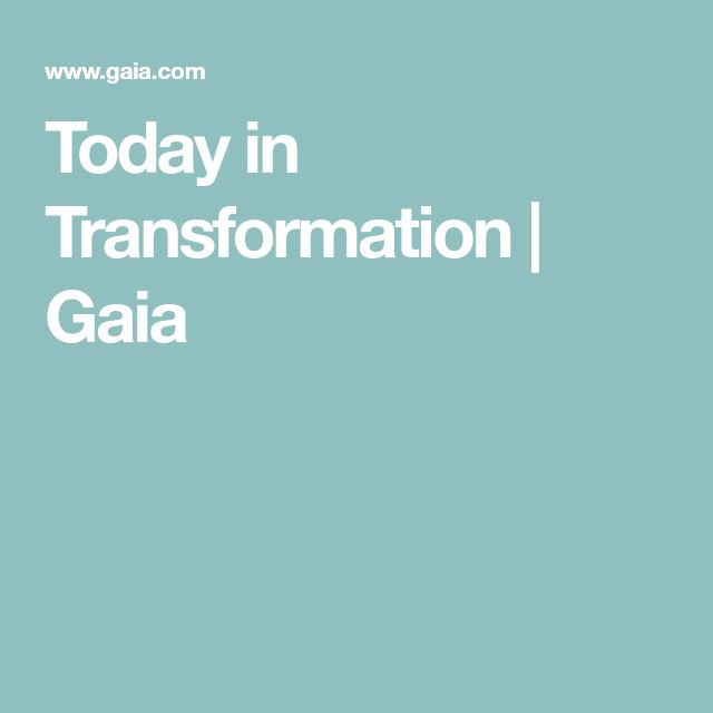 Today in Transformation | Gaia