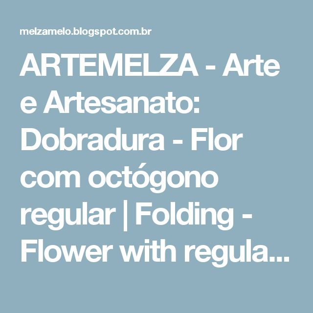 ARTEMELZA -  Arte e Artesanato: Dobradura - Flor com octógono regular | Folding - Flower with regular octagon