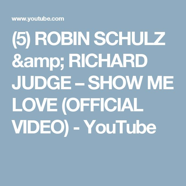 (5) ROBIN SCHULZ & RICHARD JUDGE – SHOW ME LOVE (OFFICIAL VIDEO) - YouTube