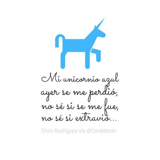 """""""Mi #Unicornio azul ayer se me perdió, no sé si se me fue, no sé si se extravió"""". #SilvioRodriguez #Poema vía @candidman"""