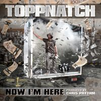 TOPP NATCH - NOW IM HERE (Produced By- Chris Prythm) by ToppNatch on SoundCloud