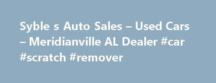 Syble s Auto Sales – Used Cars – Meridianville AL Dealer #car #scratch #remover http://car.nef2.com/syble-s-auto-sales-used-cars-meridianville-al-dealer-car-scratch-remover/  #used auto sales # Syble's Auto Sales – Meridianville AL, 35759 We are happy to[...]