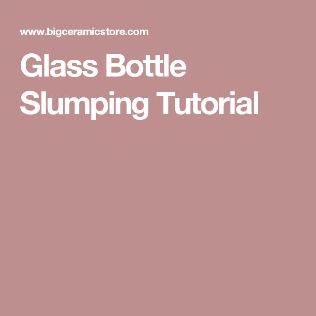Glass Bottle Slumping Tutorial                                                                                                                                                                                 More