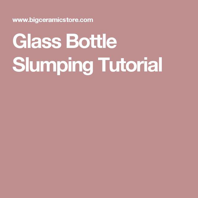 Glass Bottle Slumping Tutorial                                                                                                                                                                                 More