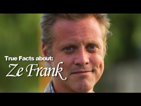 If you don't know who Ze Frank is, here are some True Facts about Ze Frank.