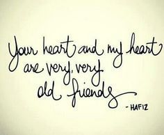 Your heart and my heart are very very old friends.