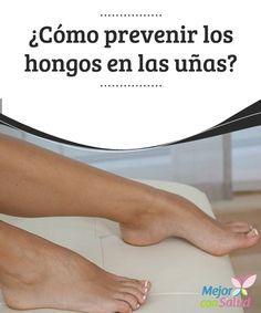¿Cómo prevenir los hongos en las uñas?  Aunque pueda parecer obvio, una correcta higiene de los pies, así como del calzado, es fundamental para evitar la proliferación de hongos. También debemos procurar no mantenerlos húmedos durante mucho tiempo