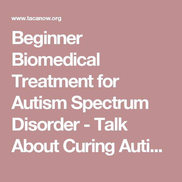 Beginner Biomedical Treatment for Autism Spectrum Disorder - Talk About Curing Autism (TACA)