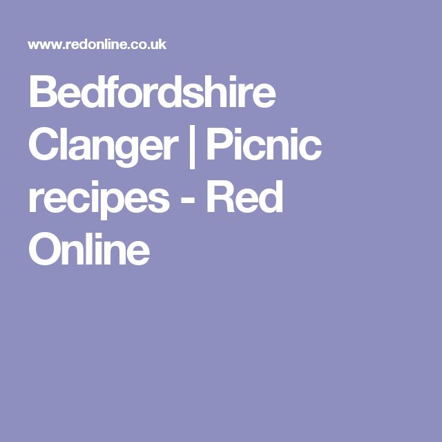 Bedfordshire Clanger | Picnic recipes - Red Online