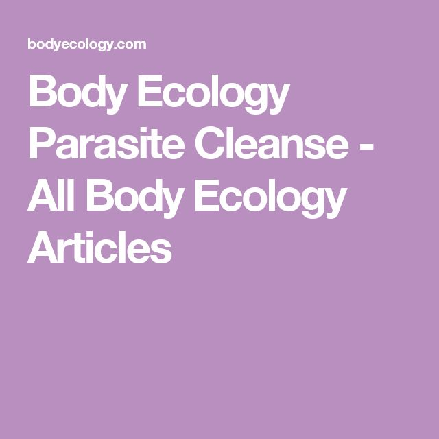 Body Ecology Parasite Cleanse - All Body Ecology Articles