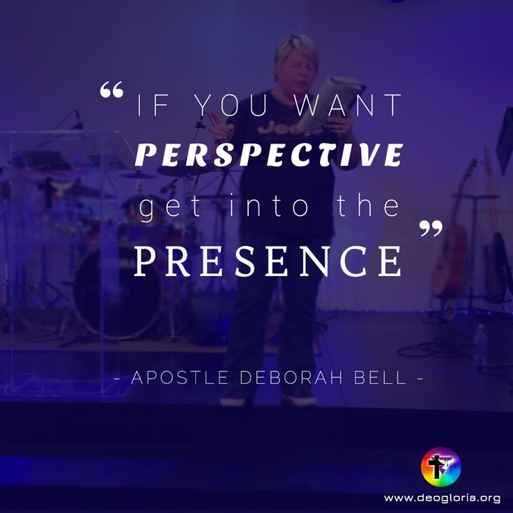 """If you want perspective get into the presence."" Apostle Deborah Bell. #christian #preaching #quote #jesus #worship"