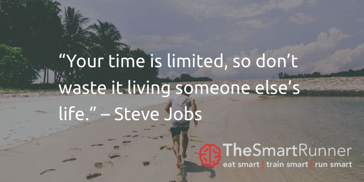 """""""Your time is limited, so don't waste it living someone else's life."""" – Steve Jobs"""