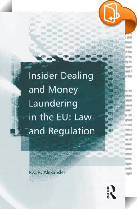 Insider Dealing and Money Laundering in the EU: Law and Regulation    :  This work presents a comparative study of the provisions relating to insider dealing under the EC Insider Dealing Directive. The volume begins with a discussion of the rationale for regulating financial services in general and controlling insider dealing and money-laundering in particular. It examines the definition of an insider and of inside information and the various criminal offenses relating to insider deali...