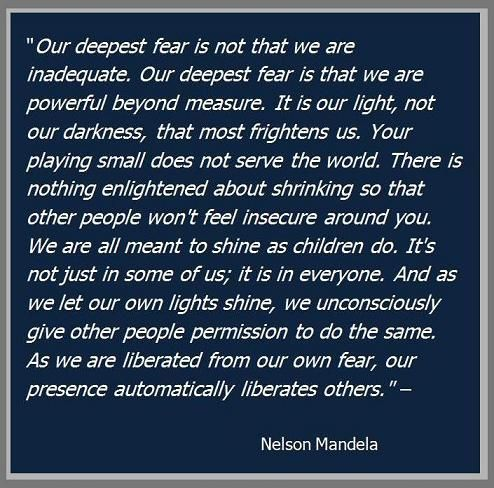 nelson mandela on our deepest fear: Deepest Fear, Inspirational Quotes, Marianne Williamson, Nelson Mandela Fear Quotes, Nelson Mandela, Favorite Quotes, Lights Shinee, Inspiration Quotes, Pictures Quotes